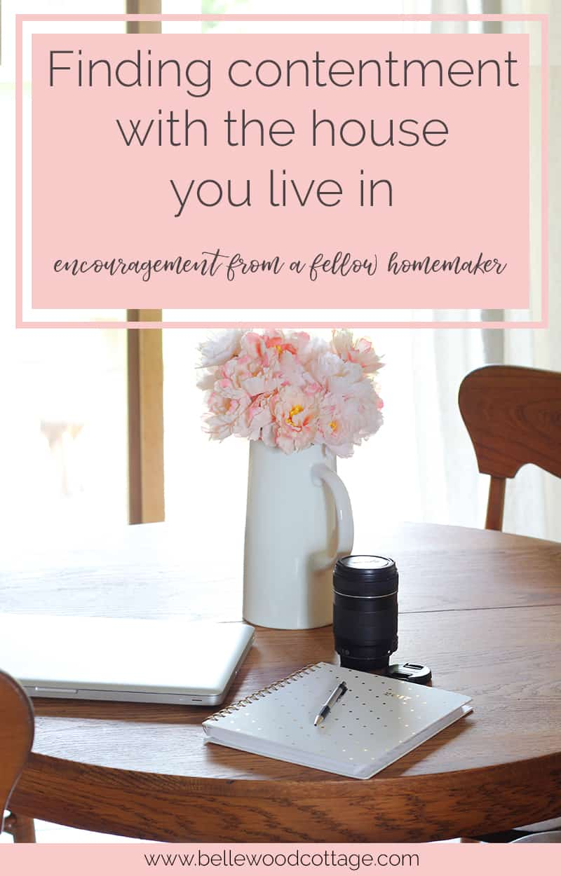 "Hate your house? Join me at Bellewood Cottage to talk about how to find contentment with the house you are in, even when it's not quite ""Pinterest perfect"""