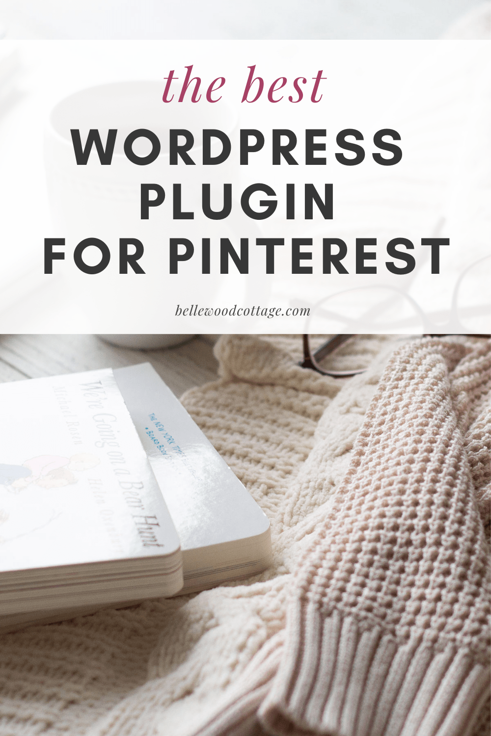 "A stack of books and a sweater overlaid with the text, ""The Best WordPress Plugin for Pinterest"""