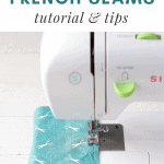"""Stitching a seam on a sewing machine, overlaid with the words, """"How to Sew French Seams: Tutorial & Tips"""""""