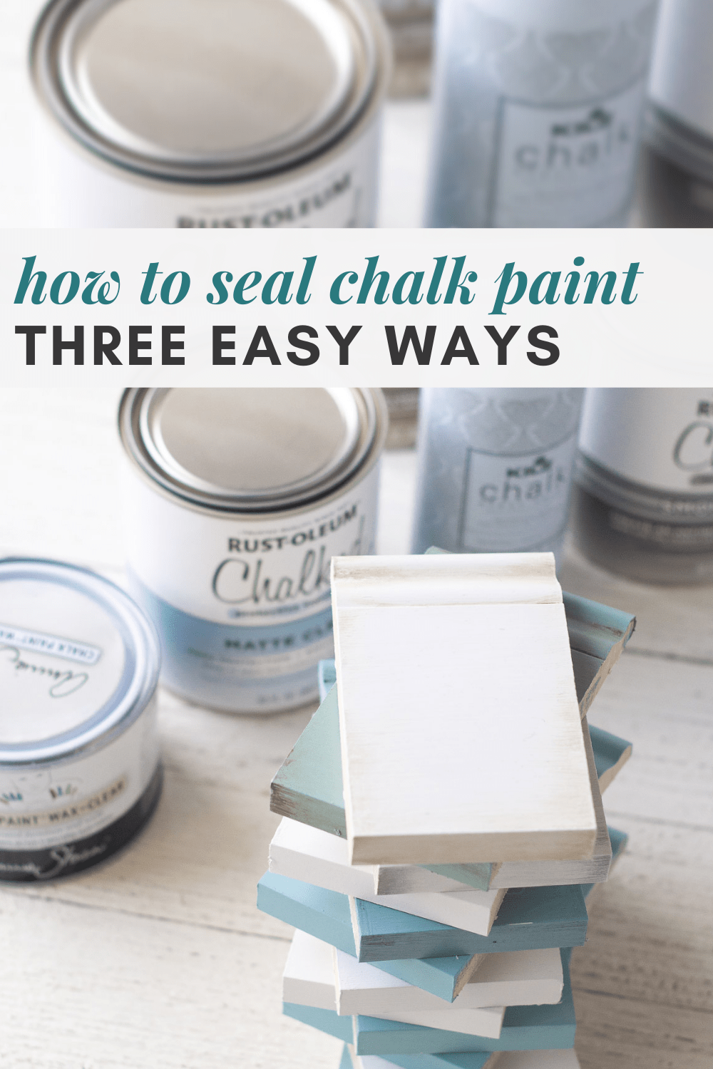 """Cans of sealers for chalk paint and painted samples with the words, """"how to seal chalk paint three easy ways."""""""