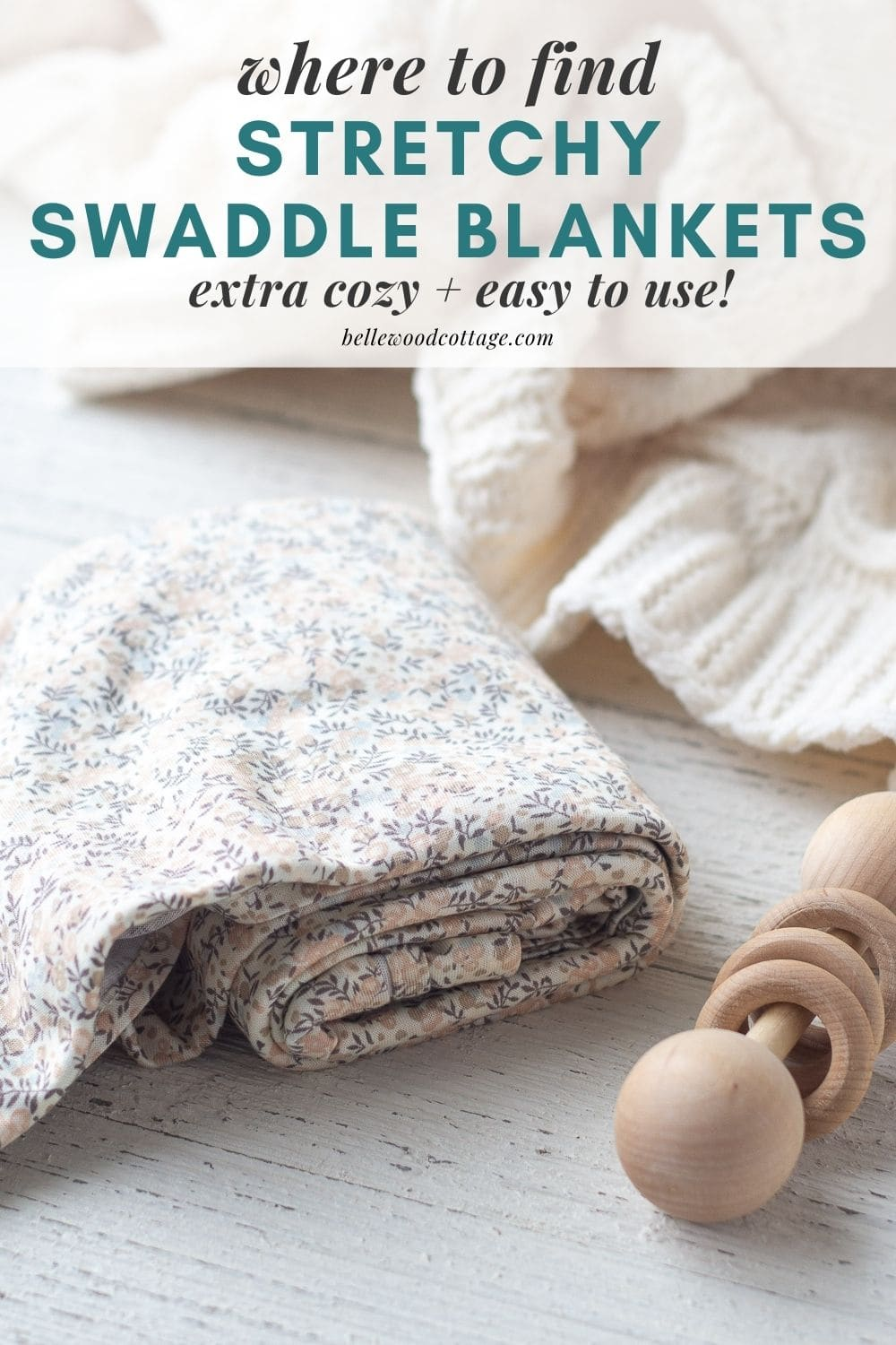 """A swaddle blanket and a wooden rattle with the words, """"Where to Find Stretchy Swaddle Blankets - Extra Cozy + Easy to Use""""."""
